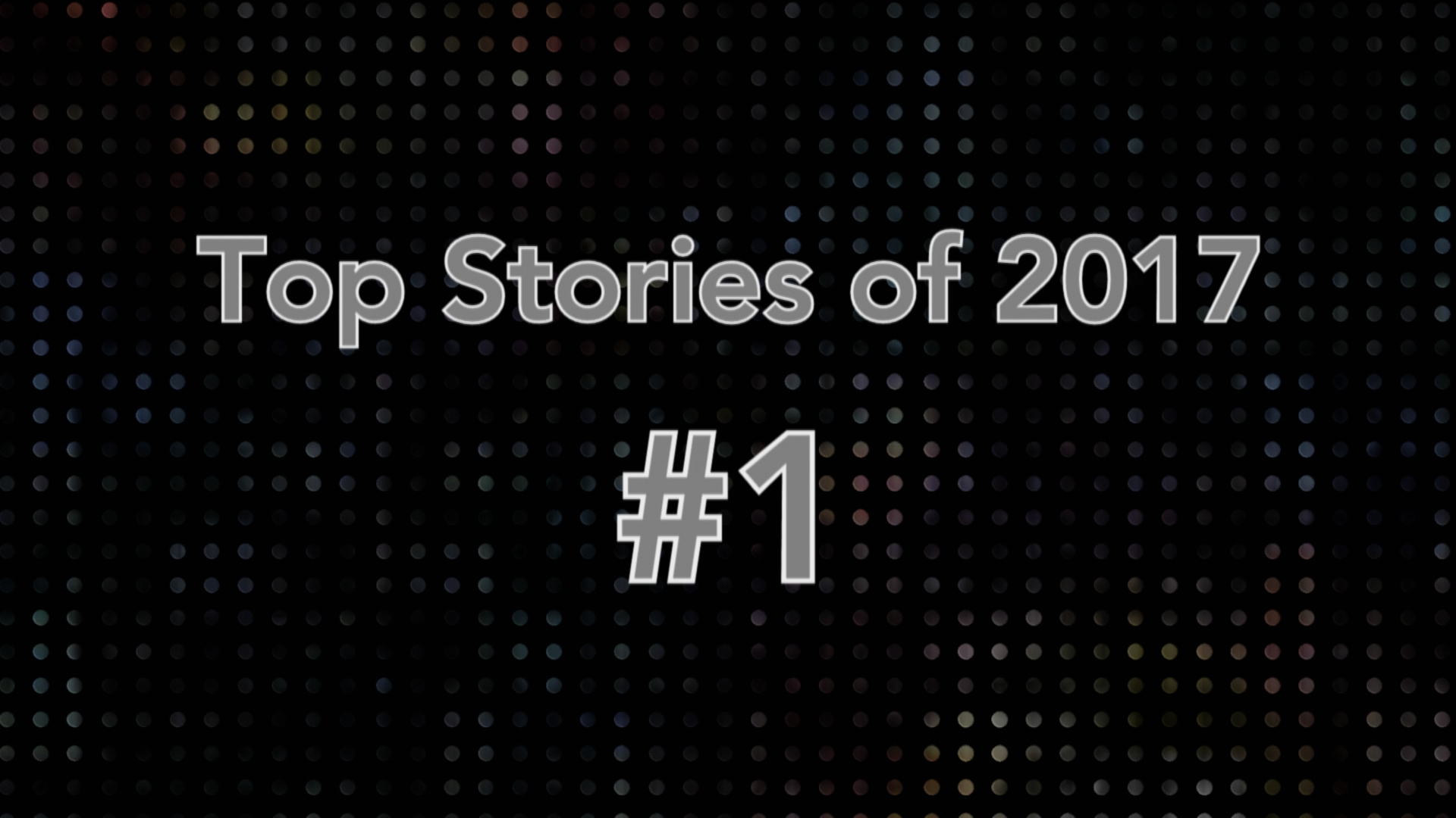 Top Stories of 2017 #1