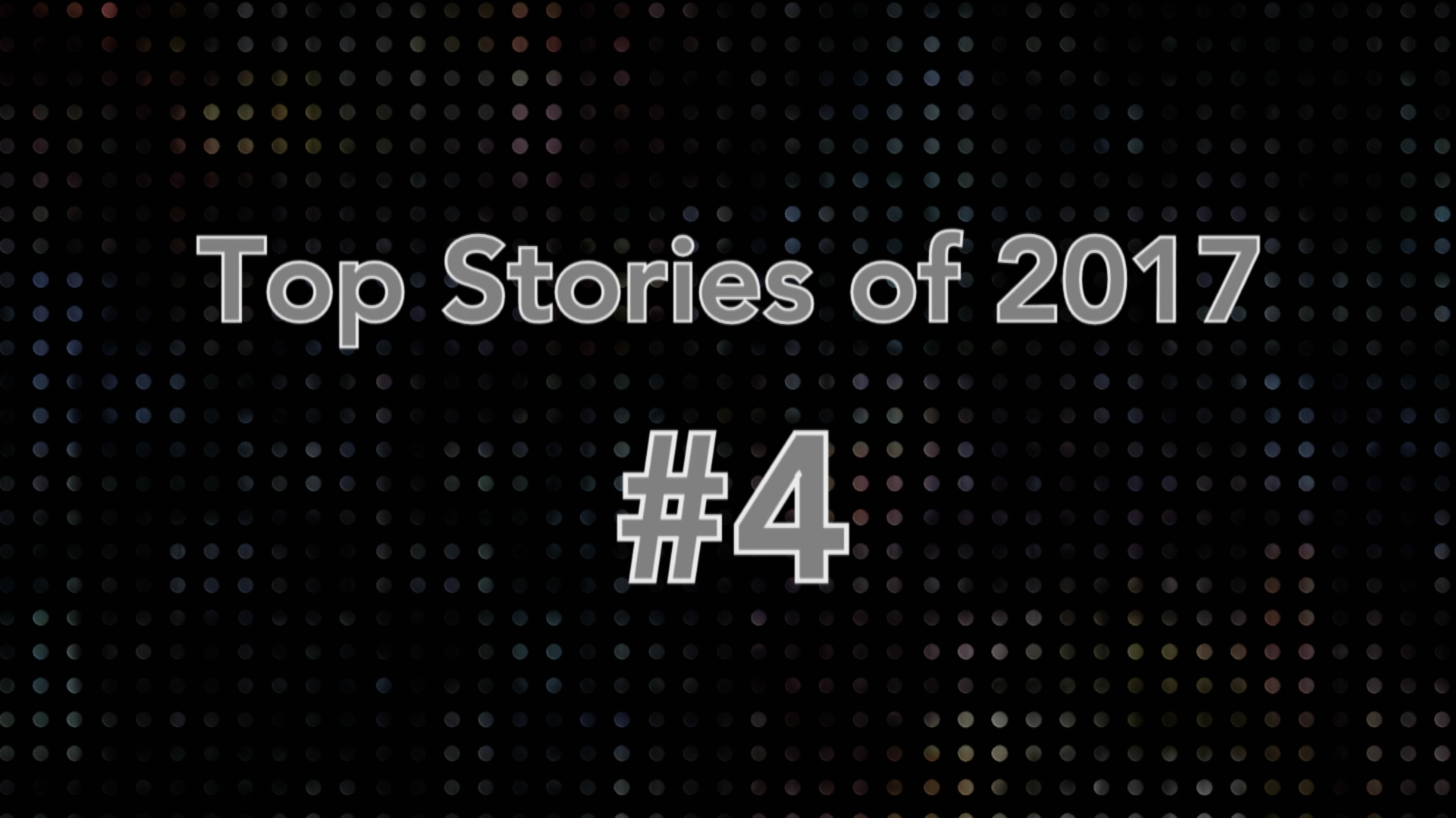 Top Stories of 2017 #4