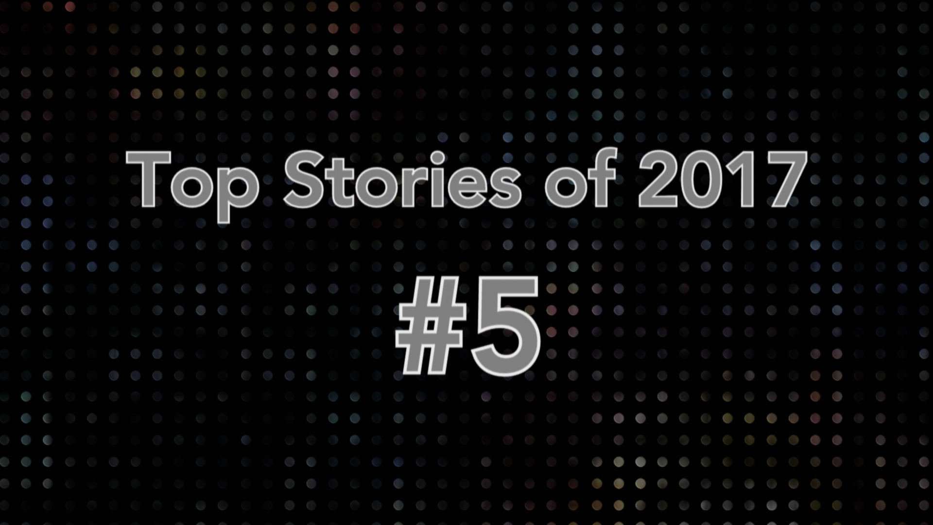 Top Stories of 2017 #5