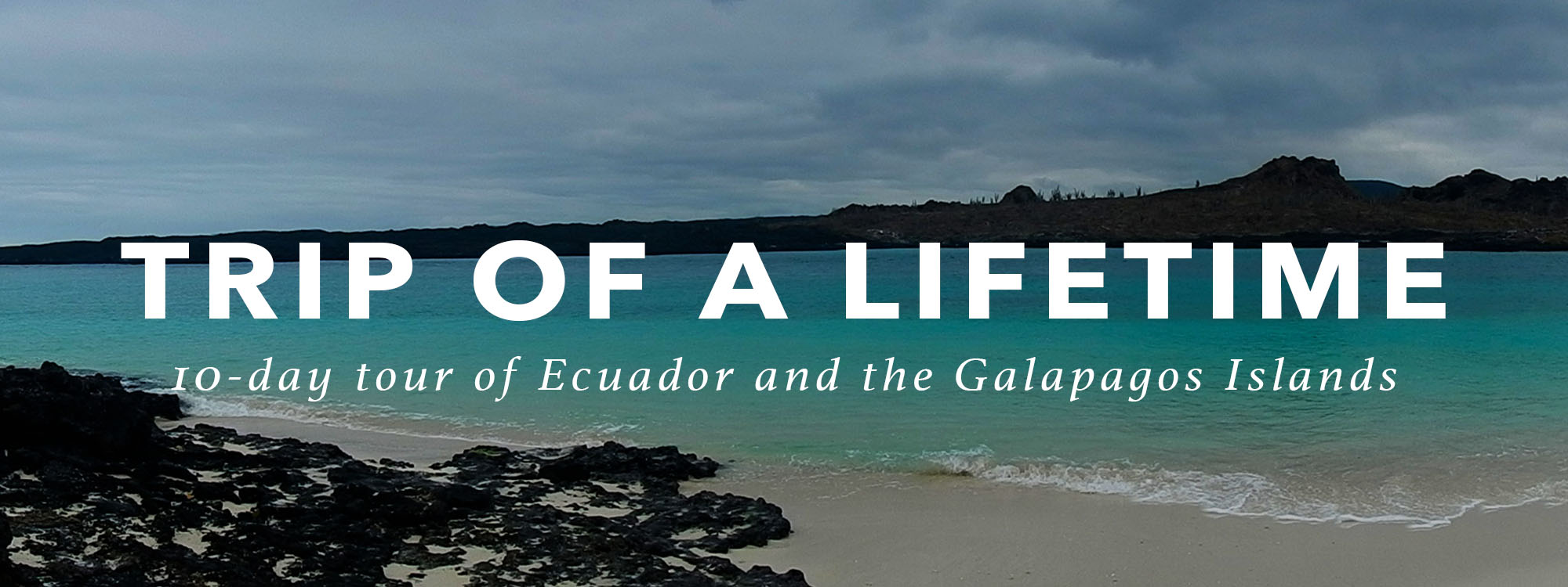 Trip of a Lifetime: 10 day tour of Ecuador and The Galapagos Islands