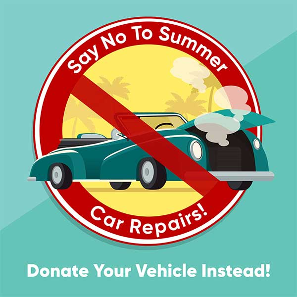 Say No to Summer Car Repairs- Donate your car today!